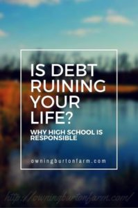 Is Debt Ruining Your Life? Why High School is Responsible. Erica at http://owningburtonfarm.com/ explains how to prevent high schoolers from graduating with zero financial knowledge.